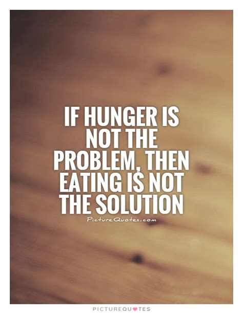 hunger quotes 60 best hunger quotes and sayings
