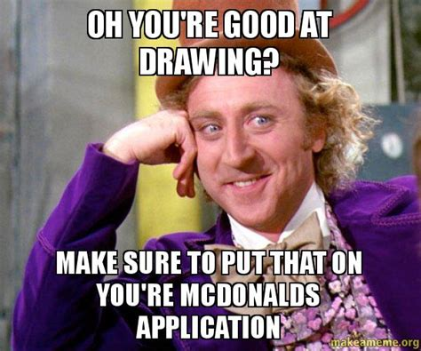Good For You Meme - oh you re good at drawing make sure to put that on you re