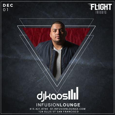 Kaos Tgif dj kaos at flightfridays at infusion lounge in san francisco tickets december 1 2017 sfstation