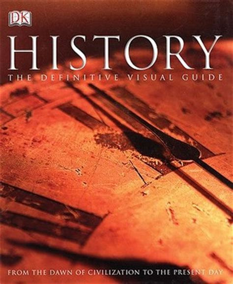 The History Book By Dk history the definitive visual guide by dk publishing