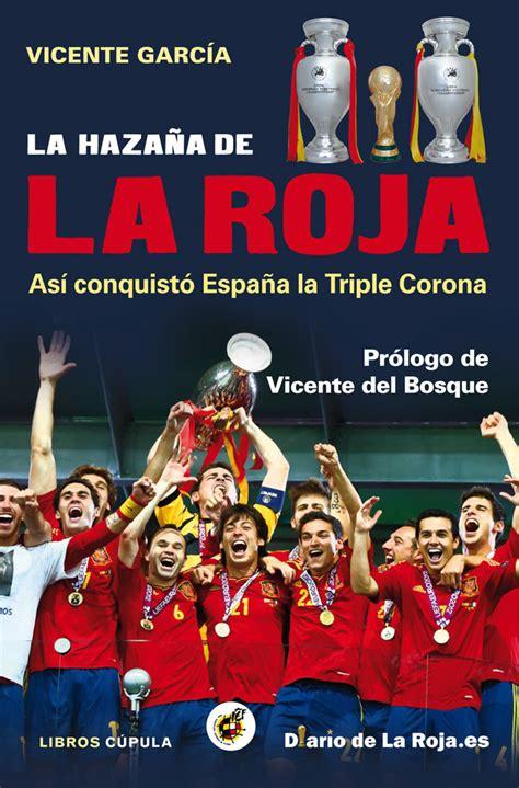 la gesta espaola historia 849684014x la hazaa de la roja as conquist espaa la triple corona librera deportiva
