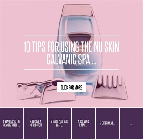 10 Reasons To Buy Nu Skin Galvanik Spa by 10 Tips For Using The Nu Skin Galvanic Spa