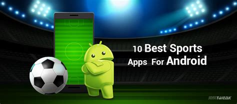 top 10 apps for android 10 best sports apps for android in 2018