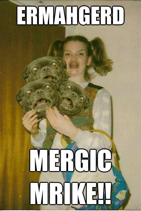 Ermahgerd Meme Maker - ermahgerd mergic mrike ermahgerd dergs quickmeme