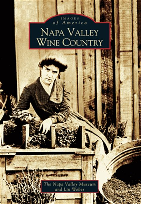 reference book napa valley napa valley wine country by the napa valley museum and