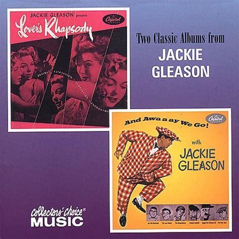 lovers rhapsodyand awaaay   jackie gleason songs reviews credits allmusic