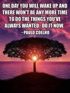 Whats The One Things Youve Always Wanted To Do by Inspiration On Paulo Coelho Angelou And