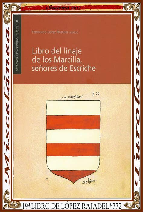 libro miscelanea miscel 193 nea turolense enero2017 miscel 225 nea el libro del linaje de los marcilla se 209 ores de