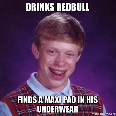 Maxi Pad Meme - drinks redbull finds a maxi pad in his underwear bad