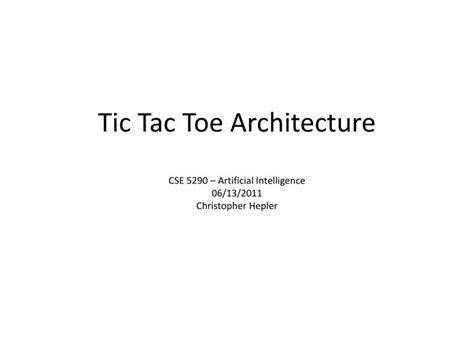 Ppt Tic Tac Toe Architecture Cse 5290 Artificial Tic Tac Toe Ppt