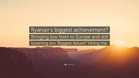 michael o leary quote ryanair s achievement bringing low fares to europe and still