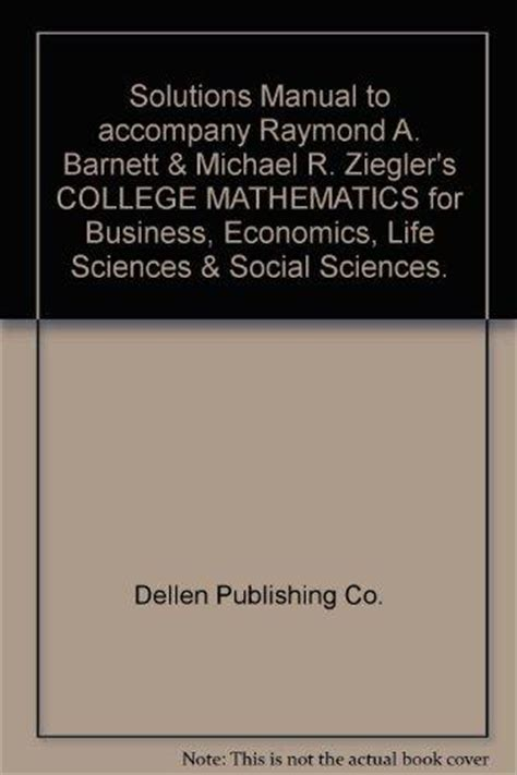 college mathematics for business economics sciences and social sciences 14th edition books solutions manual to accompany raymond a barnett michael