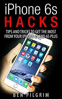 iphone 6s hacks and tricks to get the most from your iphone 6s and 6s plus iphone 6s
