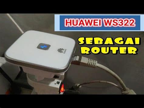 Huawei Ws322 Media Router tutorial huawei ws322 sebagai router gang gan