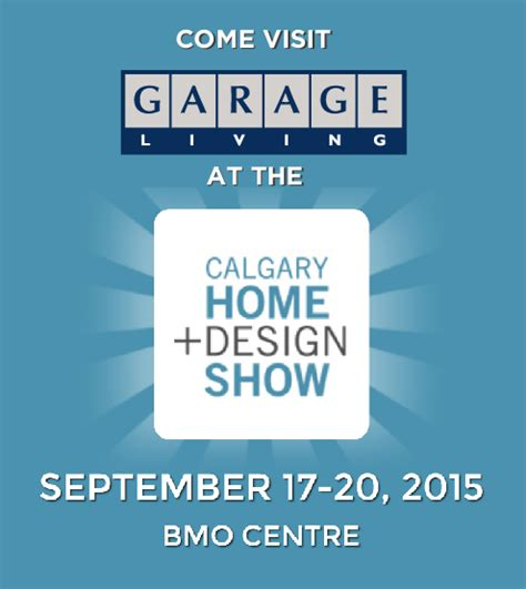 calgary home design show 2015 come see garage living at the calgary home design show