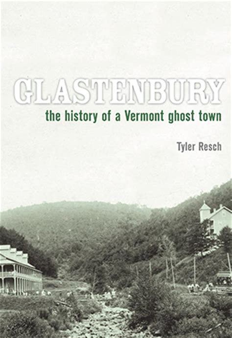 history of vermont books glastenbury the history of a vermont ghost town by