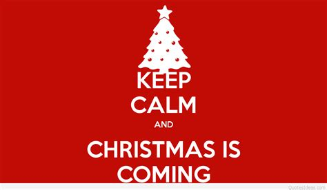 images of christmas is coming keep calm christmas is coming quotes sayings wallpapers