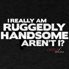 I Really Am Ruggedly Handsome by 1000 Castle Quotes On Castle Tv Castle Tv