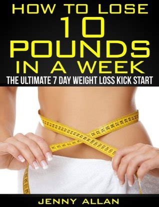 weight watchers 2018 the ultimate kickstart weight watchers how to lose 10 pounds in a week the ultimate 7 day