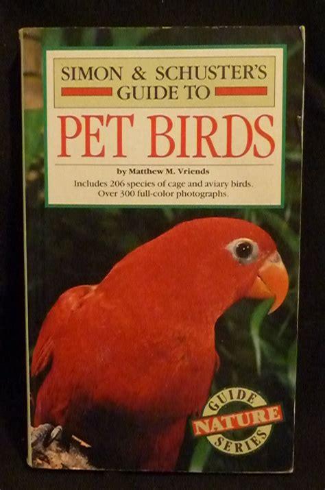 simon schuster s guide to birds fireside book simon schuster s guide to pet birds matthew m vriends