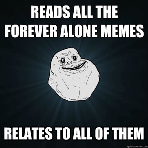 All Alone Meme - reads all the forever alone memes relates to all of them