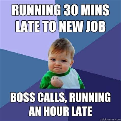 New Job Meme - running 30 mins late to new job boss calls running an