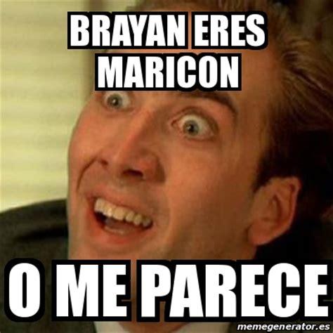 Maricon Meme - meme no me digas brayan eres maricon o me parece 16413281