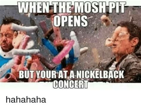 Mosh Pit Meme - when the moshpit opens but your ata nickelback concert