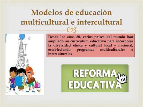 Modelo De Curriculum Multicultural Y Orientación Multicultural La Interculturalidad En La Educacion