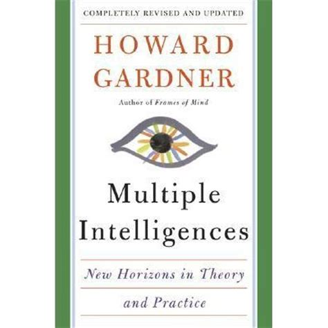 Howard Gardners Theory Of Intelligences Essay by Intelligences New Horizons In Theory And Practice By Howard Gardner Reviews