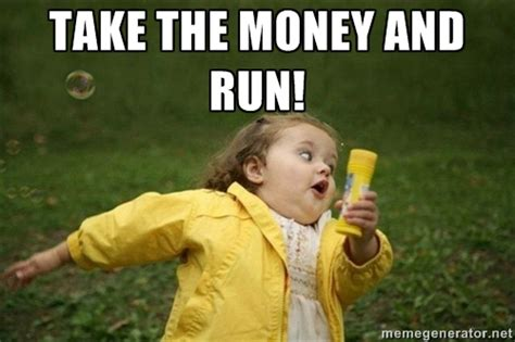 Cash Money Meme - take the money and run money meme picsmine