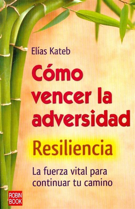 libro superar la adversidad c 243 mo vencer a la adversidad resiliencia por el 237 as kateb rob mcbride