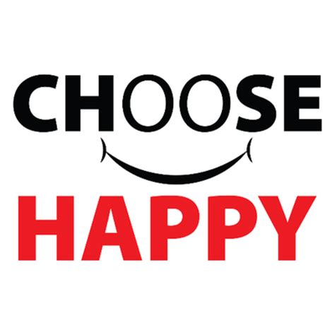 Choose Happy choose happy choosehappy365