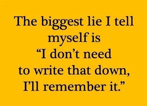 Quot I Only Need To How To Write An Essay Introduction Quot by The Lie I Tell Myself Is Quot I Don T Need To Write That I Ll Remember It Quot