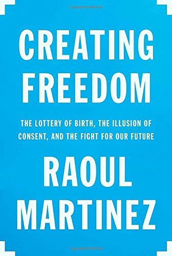 creating freedom the lottery of birth the illusion of