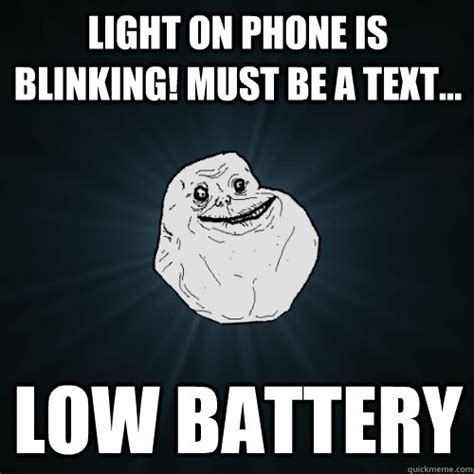 Battery Meme - light on phone is blinking must be a text low battery