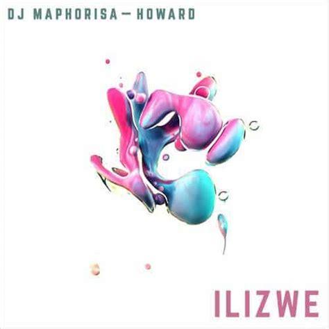 download mp3 dj maphorisa download mp3 dj maphorisa ilizwi ft howard naijavibes