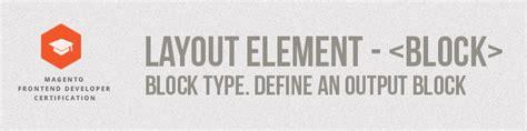 layout xml block type layout element block type define an output block