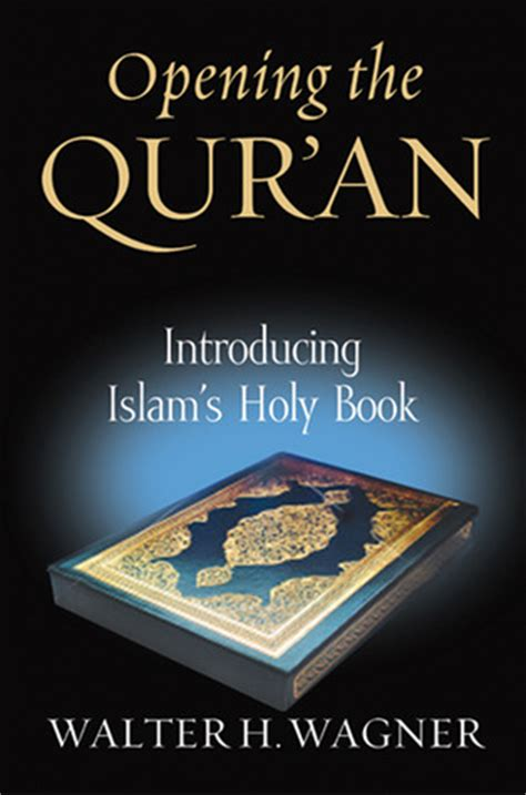 my book about the qur an books opening the qur an introducing islam s holy book by