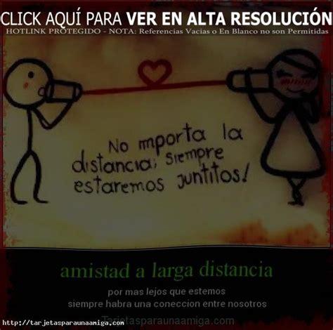imagenes de amor y amistad a distancia mensajes amigos en distancia tarjetas para una amiga