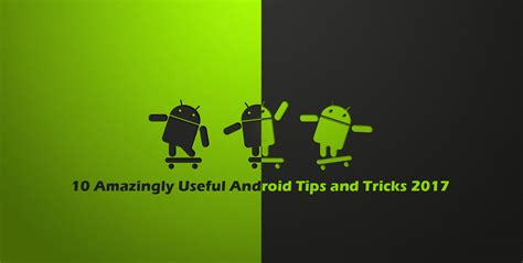 android tricks 10 amazingly useful android tips and tricks 2017