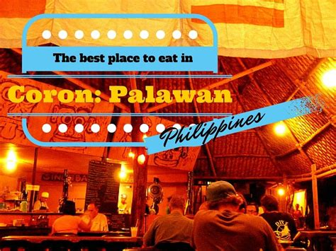 best place to eat on s day the best place to eat in coron palawan teacake travels