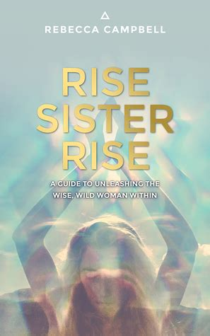 rise sister rise a 1781807337 rise sister rise a guide to unleashing the wise wild woman within by rebecca cbell