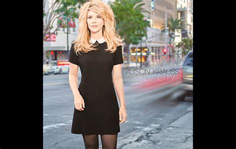 alison krauss windy city album alison krauss announces new album windy city uncut