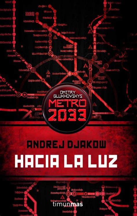 libro metro 2033 metro 2033 hacia la luz djakow andrej sinopsis del libro rese 241 as criticas opiniones