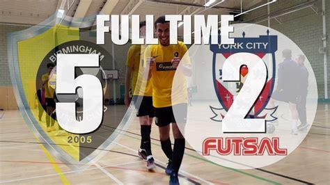 birmingham futsal club   york city futsal club youtube