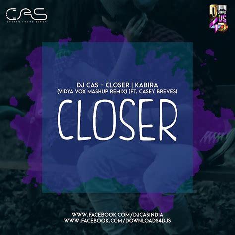 download mp3 closer kabira vidya vox dj cas closer kabira vidya vox mashup remix ft casey