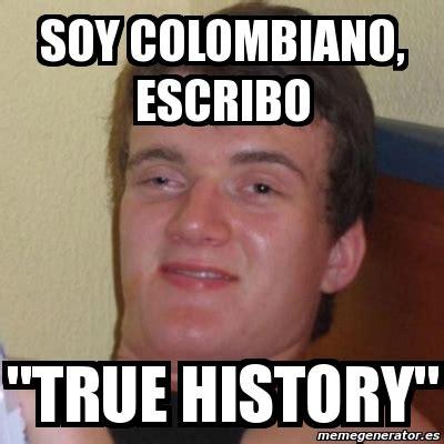 True History Meme - meme stoner stanley soy colombiano escribo quot true