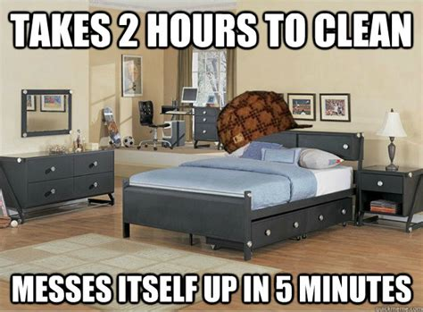 how to clean your room in 5 minutes takes 2 hours to clean messes itself up in 5 minutes scumbag room quickmeme