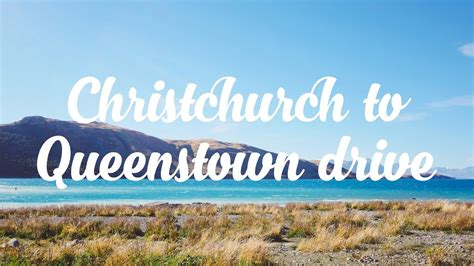 drive queenstown to christchurch christchurch to queenstown drive youtube